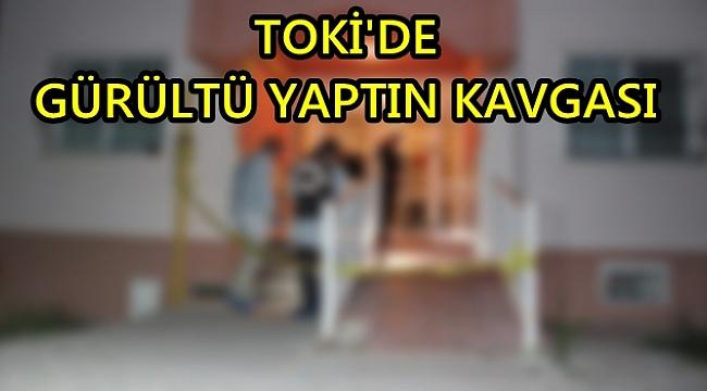 TOKİ'DE BIÇAKLI KAVGA
