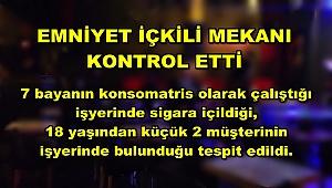 EMNİYET'TEN İÇKİLİ MEKAN KONTROLÜ