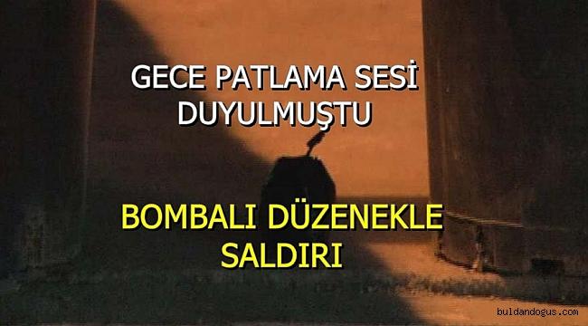 BULDAN'DA GECE YARISI BOMBALI SALDIRI MEYDANA GELDİ